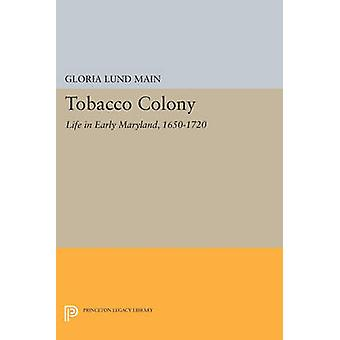 Tobacco Colony - Life in Early Maryland - 1650-1720 by Gloria Lund Mai