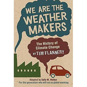We Are the Weather Makers - The History of Climate Change by Tim Flann