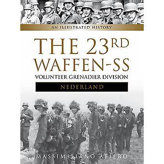 The 23rd Waffen SS Volunteer Panzer Grenadier Division Nederland - An