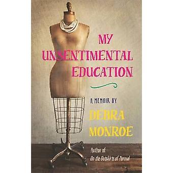 My Unsentimental Education by Debra Monroe - 9780820348742 Book