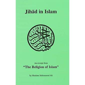 Jihad in Islam - An Excerpt Form the Religion of Islam by Maulana Muha