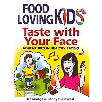 Taste with Your Face - Adventures in Healthy Eating by George Blair-We
