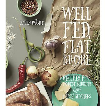 Well Fed - Flat Broke - Recipes for Modest Budgets and Messy Kitchens