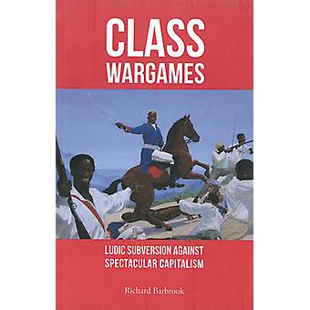 Class Wargames - Ludic Subversion Against Spectacular Capitalism by Ri
