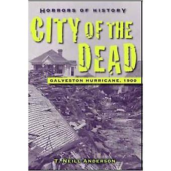 Horrors of History - City of the Dead by T. Neill Anderson - 978158089