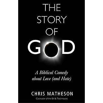 The Story of God - A Biblical Comedy About Love (and Hate) by Christie