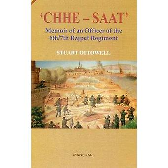 CHHE-SAAT - Memoir of an Officer of the 6th/7th Rajput Regiment by Stu