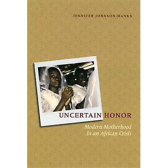 Uncertain Honor - Modern Motherhood in an African Crisis (New edition)