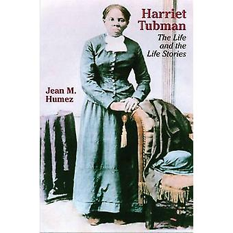 Harriet Tubman - The Life and the Life Stories (New edition) by Jean M