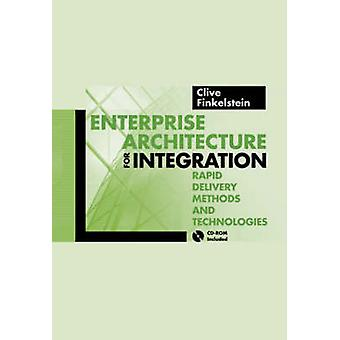 Enterprise Architecture for Integration Rapid Delivery Methods and Technologies by Finkelstein & Clive