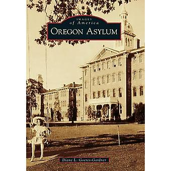 Oregon Asylum by Diane L Goeres-Gardner - 9780738599885 Book
