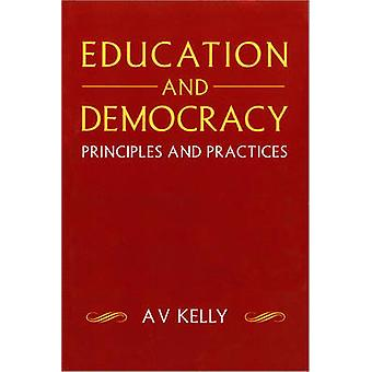 Education and Democracy Principles and Practices by Kelly & A. V.