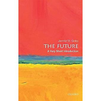 The Future A Very Short Introduction by Gidley & Jennifer M. President & World Futures Studies Federation UNESCO Partner