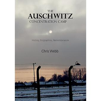 The Auschwitz Concentration Camp. History Biographies Remembrance by Webb & Chris
