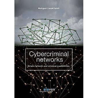 Cybercriminal Networks  Origin Growth and Criminal Capabilities by Rutger Leukfeldt