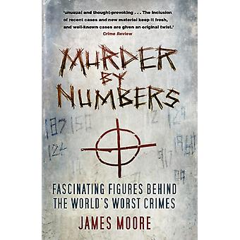 Murder by Numbers Fascinating Figures Behind the Worlds Wo by James Moore