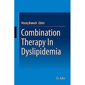 Combination Therapy In Dyslipidemia by Banach & Maciej
