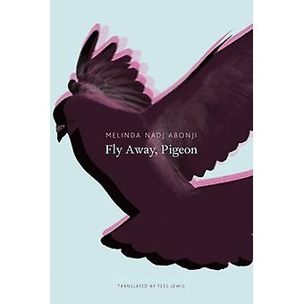 Fly Away Pigeon by Melinda Nadj Abonji & Translated by Tess Lewis