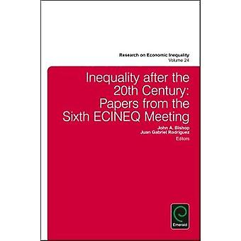 Inequality after the 20th Century Papers from the Sixth ECINEQ Meeting by Bishop & John A.