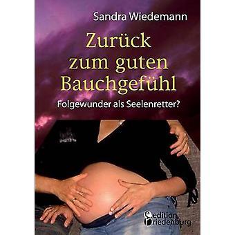Zurck zum guten Bauchgefhl  Folgewunder als Seelenretter by Wiedemann & Sandra