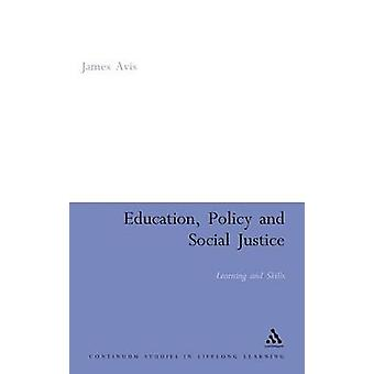 Education Policy and Social Justice Learning and Skills by Avis & James