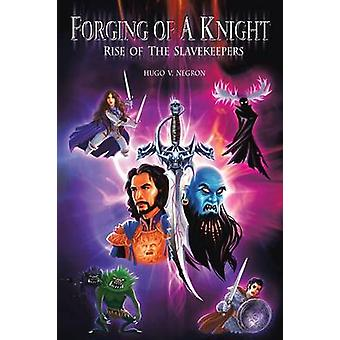 Forging of a Knight Rise of the Slavekeepers by Negron & Hugo Valentin