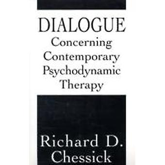 Dialogue Concerning Contemporary Psychodynamic Therapy by Richard D. Chessick