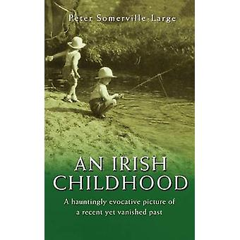 An Irish Childhood by SomervilleLarge & Peter