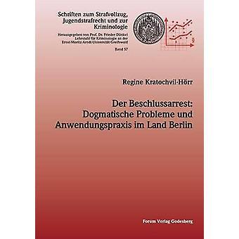 Der Beschlussarrest Dogmatische Probleme und Anwendungspraxis im Land Berlin by KratochvilHr & Regine