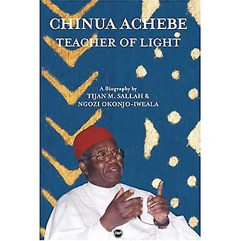 Chinua Achebe Teacher of Light, A Biography