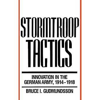 Stormtroop tactieken innovatie in het Duitse leger 19141918 door Gudmundsson & Bruce ik.