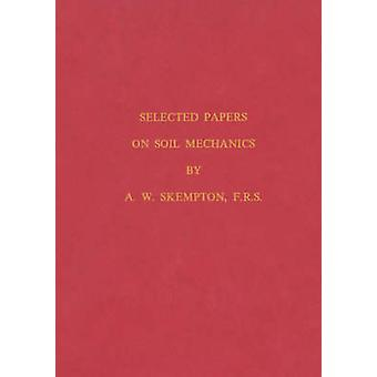 Selected Papers on Soil Mechanics by Skempton & A. W.