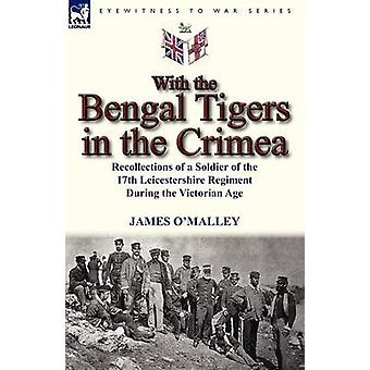 Mit den Bengal Tigers in the Crimea Recollections of a Soldier of the 17th Leicestershire Regiment During the Victorian Age von OMalley & James