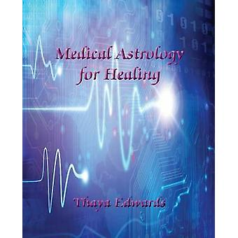 Medical Astrology for Healing by Edwards & Thaya