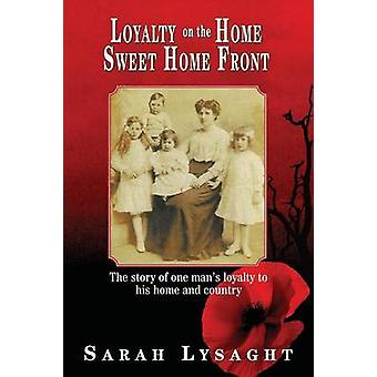 Loyalty on the Home Sweet Home Front by Lysaght & Sarah