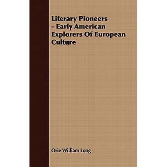 Literary Pioneers  Early American Explorers Of European Culture by Long & Orie William
