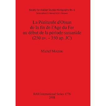 La Pninsule dOman de la fin de lAge du Fer au dbut de la priode sassanide 250 av.  350 ap. JC by Mouton & Michel