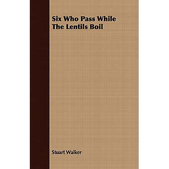 Six Who Pass While The Lentils Boil by Walker & Stuart