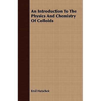 An Introduction to the Physics and Chemistry of Colloids by Hatschek & Emil