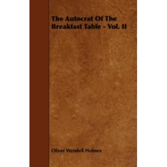 The Autocrat of the Breakfast Table  Vol. II by Holmes & Oliver Wendell & Jr.