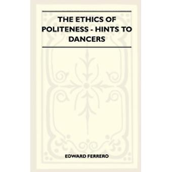 The Ethics of Politeness  Hints to Dancers by Ferrero & Edward