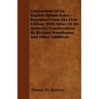 Confessions Of An English OpiumEater  Reprinted From The First Edition With Notes Of De Quinceys Conversations By Richard Woodhouse And Other Additions by Quincey & Thomas De