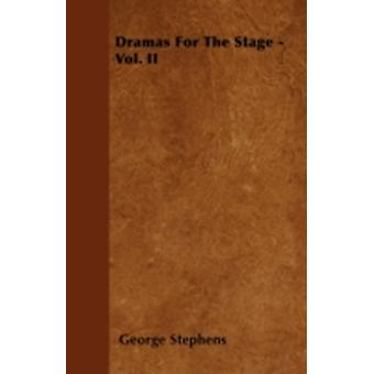 Dramas For The Stage  Vol. II by Stephens & George