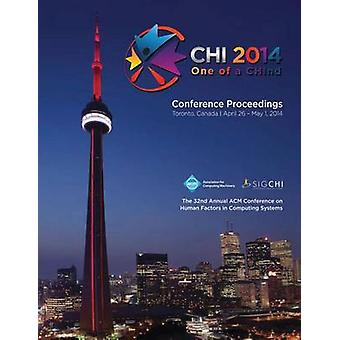 CHI 14 Proceedings of the SIGCHI Conference on Human Factors in Computing Systems  Vol 1 by CHI 14 Conference Committee