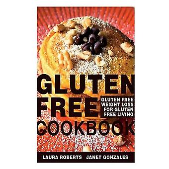 Gluten Free Cookbook Gluten Free Weight Loss for Gluten Free Living by Roberts & Laura