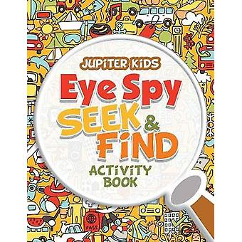Eye Spy Seek  Find Activity Book by Jupiter Kids