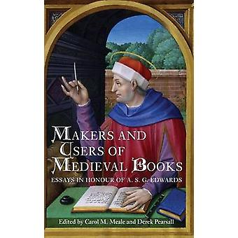Makers and Users of Medieval Books Essays in Honour of A.S.G. Edwards by Meale & Carol M
