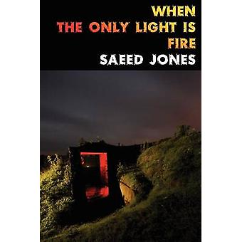 When the Only Light Is Fire by Jones & Saeed