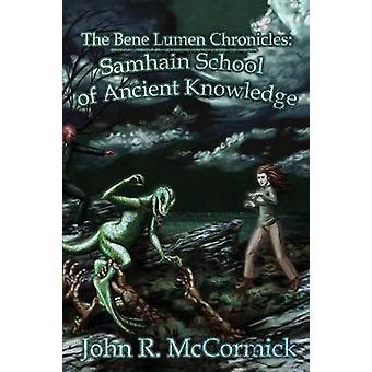 The Bene Lumen Chronicles Samhain School of Ancient Knowledge by McCormick & John R.