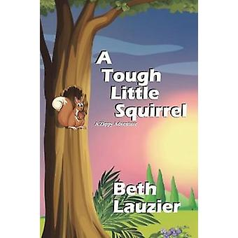 A Tough Little Squirrel by Lauzier & Beth